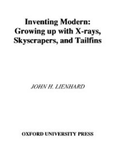 Ebook in inglese Inventing Modern: Growing up with X-Rays, Skyscrapers, and Tailfins Lienhard, John H.