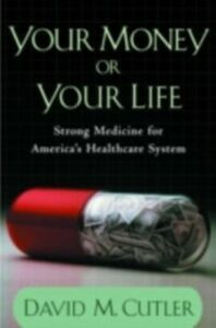 Ebook in inglese Your Money or Your Life: Strong Medicine for America's Health Care System Cutler, David M.