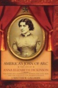 Ebook in inglese America's Joan of Arc: The Life of Anna Elizabeth Dickinson Gallman, J. Matthew