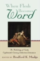 When Flesh Becomes Word: An Anthology of Early Eighteenth-Century Libertine Literature