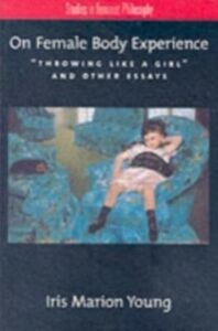 Ebook in inglese On Female Body Experience: &quote;Throwing Like a Girl&quote; and Other Essays Young, Iris Marion