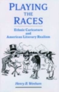 Ebook in inglese Playing the Races: Ethnic Caricature and American Literary Realism Wonham, Henry B.