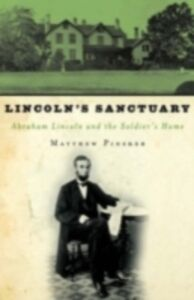 Ebook in inglese Lincoln's Sanctuary: Abraham Lincoln and the Soldiers' Home Pinsker, Matthew