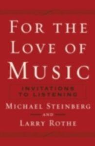Foto Cover di For the Love of Music: Invitations to Listening, Ebook inglese di Larry Rothe,Michael Steinberg, edito da Oxford University Press