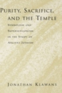 Ebook in inglese Purity, Sacrifice, and the Temple Symbolism and Supersessionism in the Study of Ancient Judaism JONATHAN, KLAWANS
