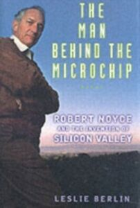 Foto Cover di Man Behind the Microchip: Robert Noyce and the Invention of Silicon Valley, Ebook inglese di Leslie Berlin, edito da Oxford University Press