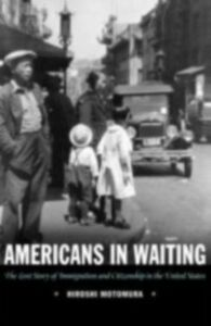 Foto Cover di Americans in Waiting: The Lost Story of Immigration and Citizenship in the United States, Ebook inglese di Hiroshi Motomura, edito da Oxford University Press