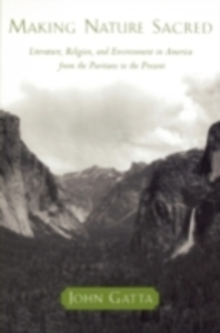Ebook in inglese Making Nature Sacred: Literature, Religion, and Environment in America from the Puritans to the Present Gatta, John