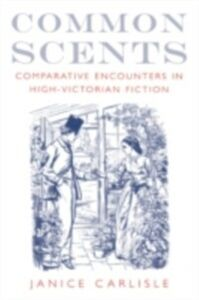 Ebook in inglese Common Scents: Comparative Encounters in High-Victorian Fiction Carlisle, Janice