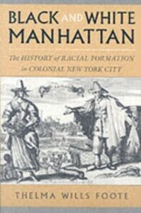 Ebook in inglese Black and White Manhattan: The History of Racial Formation in Colonial New York City Foote, Thelma Wills