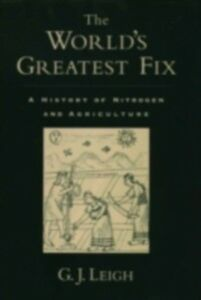 Ebook in inglese World's Greatest Fix: A History of Nitrogen and Agriculture Leigh, G. J.