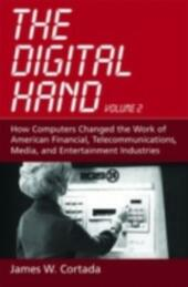 Digital Hand: Volume II: How Computers Changed the Work of American Financial, Telecommunications, Media, and Entertainment Industries