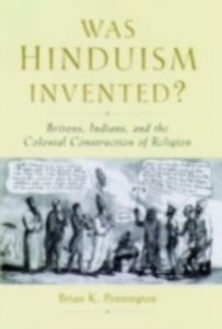 Ebook in inglese Was Hinduism Invented?: Britons, Indians, and the Colonial Construction of Religion Pennington, Brian K.
