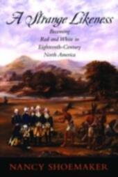 Strange Likeness: Becoming Red and White in Eighteenth-Century North America