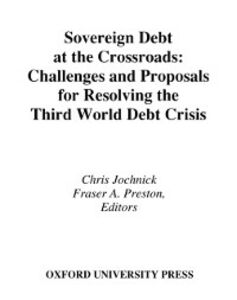 Ebook in inglese Sovereign Debt at the Crossroads: Challenges and Proposals for Resolving the Third World Debt Crisis -, -