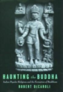 Foto Cover di Haunting the Buddha: Indian Popular Religions and the Formation of Buddhism, Ebook inglese di Robert DeCaroli, edito da Oxford University Press
