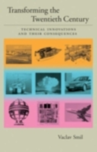 Ebook in inglese Transforming the Twentieth Century: Technical Innovations and Their Consequences Smil, Vaclav
