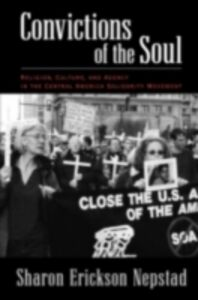 Ebook in inglese Convictions of the Soul: Religion, Culture, and Agency in the Central America Solidarity Movement Nepstad, Sharon Erickson