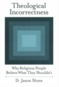 Foto Cover di Theological Incorrectness Why Religious People Believe What They Shouldn't, Ebook inglese di SLONE D. JASON, edito da Oxford University Press