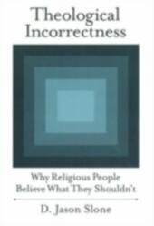 Theological Incorrectness Why Religious People Believe What They Shouldn't