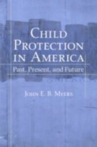 Foto Cover di Child Protection in America: Past, Present, and Future, Ebook inglese di John E. B. Myers, edito da Oxford University Press