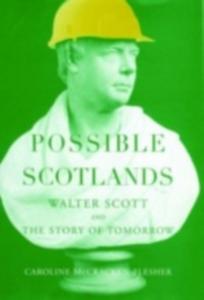Ebook in inglese Possible Scotlands: Walter Scott and the Story of Tomorrow McCracken-Flesher, Caroline