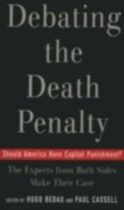 Foto Cover di Debating the Death Penalty Should America Have Capital Punishment? The Experts on Both Sides Make Their Best Case, Ebook inglese di BEDAU HUGO ADAM, edito da Oxford University Press