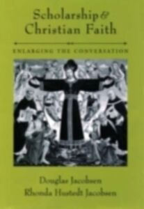 Ebook in inglese Scholarship and Christian Faith: Enlarging the Conversation Jacobsen, Douglas , Jacobsen, Rhonda Hustedt