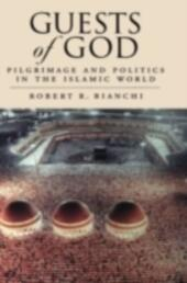 Guests of God Pilgrimage and Politics in the Islamic World