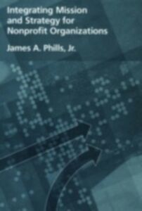 Ebook in inglese Integrating Mission and Strategy for Nonprofit Organizations Phills, James A.
