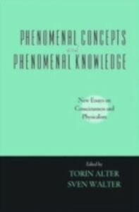 Ebook in inglese Phenomenal Concepts and Phenomenal Knowledge: New Essays on Consciousness and Physicalism Alter, Torin , Walter, Sven