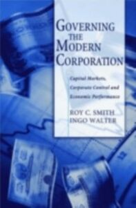 Ebook in inglese Governing the Modern Corporation: Capital Markets, Corporate Control, and Economic Performance Smith, Roy C. , Walter, Ingo