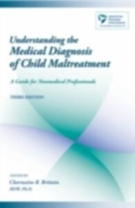 Ebook in inglese Understanding the Medical Diagnosis of Child Maltreatment: A Guide for Nonmedical Professionals -, -