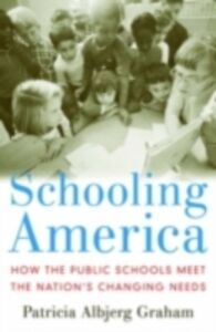 Foto Cover di Schooling America: How the Public Schools Meet the Nation's Changing Needs, Ebook inglese di Patricia Albjerg Graham, edito da Oxford University Press