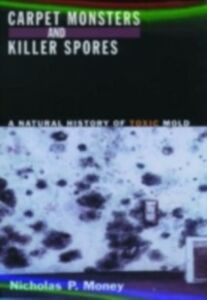 Ebook in inglese Carpet Monsters and Killer Spores: A Natural History of Toxic Mold Money, Nicholas P.