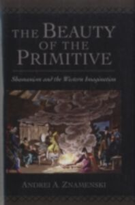 Foto Cover di Beauty of the Primitive: Shamanism and Western Imagination, Ebook inglese di Andrei A. Znamenski, edito da Oxford University Press
