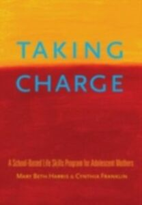 Foto Cover di Taking Charge: A School-Based Life Skills Program for Adolescent Mothers, Ebook inglese di Cynthia Franklin,Mary Beth Harris, edito da Oxford University Press