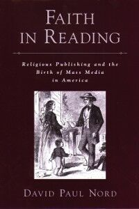 Ebook in inglese Faith in Reading: Religious Publishing and the Birth of Mass Media in America Nord, David Paul
