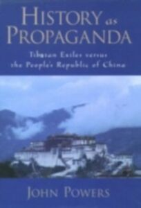 Ebook in inglese History As Propaganda: Tibetan Exiles versus the People's Republic of China Powers, John