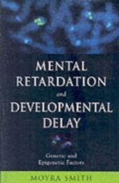 Mental Retardation and Developmental Delay: Genetic and Epigenetic Factors