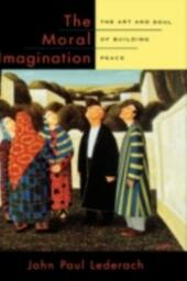 Moral Imagination: The Art and Soul of Building Peace