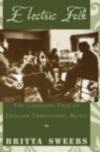 Ebook in inglese Electric Folk: The Changing Face of English Traditional Music Sweers, Britta