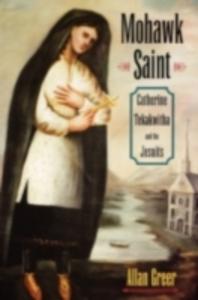 Ebook in inglese Mohawk Saint: Catherine Tekakwitha and the Jesuits Greer, Allan