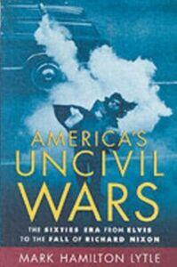 Foto Cover di America's Uncivil Wars: The Sixties Era from Elvis to the Fall of Richard Nixon, Ebook inglese di Mark Hamilton Lytle, edito da Oxford University Press