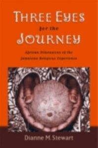 Ebook in inglese Three Eyes for the Journey: African Dimensions of the Jamaican Religious Experience Stewart, Dianne M.