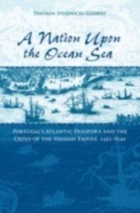 Foto Cover di Nation upon the Ocean Sea: Portugal's Atlantic Diaspora and the Crisis of the Spanish Empire, 1492-1640, Ebook inglese di Daviken Studnicki-Gizbert, edito da Oxford University Press