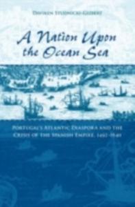 Ebook in inglese Nation upon the Ocean Sea: Portugal's Atlantic Diaspora and the Crisis of the Spanish Empire, 1492-1640 Studnicki-Gizbert, Daviken