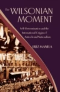Ebook in inglese Wilsonian Moment: Self-Determination and the International Origins of Anticolonial Nationalism Manela, Erez