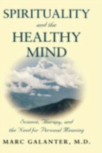 Ebook in inglese Spirituality and the Healthy Mind: Science, Therapy, and the Need for Personal Meaning Galanter, Marc