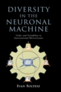 Ebook in inglese Diversity in the Neuronal Machine: Order and Variability in Interneuronal Microcircuits Soltesz, Ivan